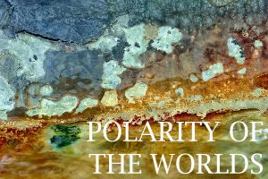 polarity of the worlds - gallery